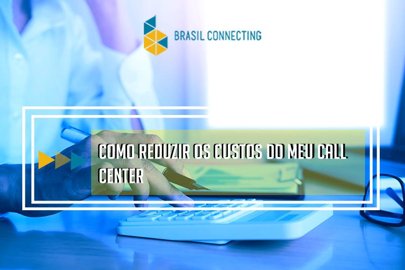 Como reduzir os custos do seu call center?