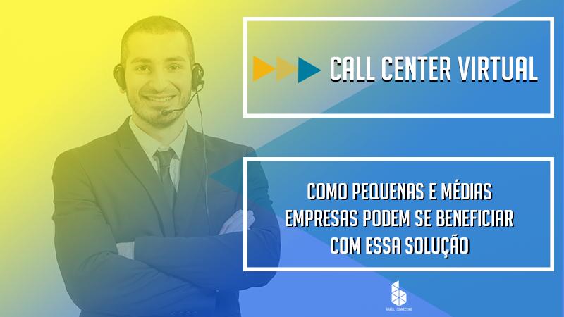 Call Center Virtual – Como pequenas e médias empresas podem se beneficiar com essa solução