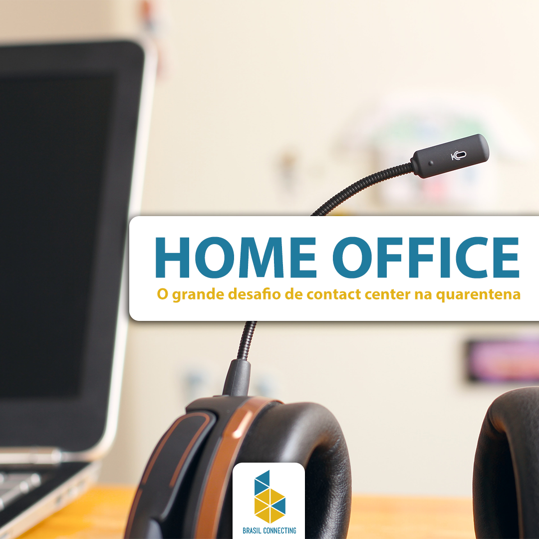 Home Office: o grande desafio de contact center na quarentena