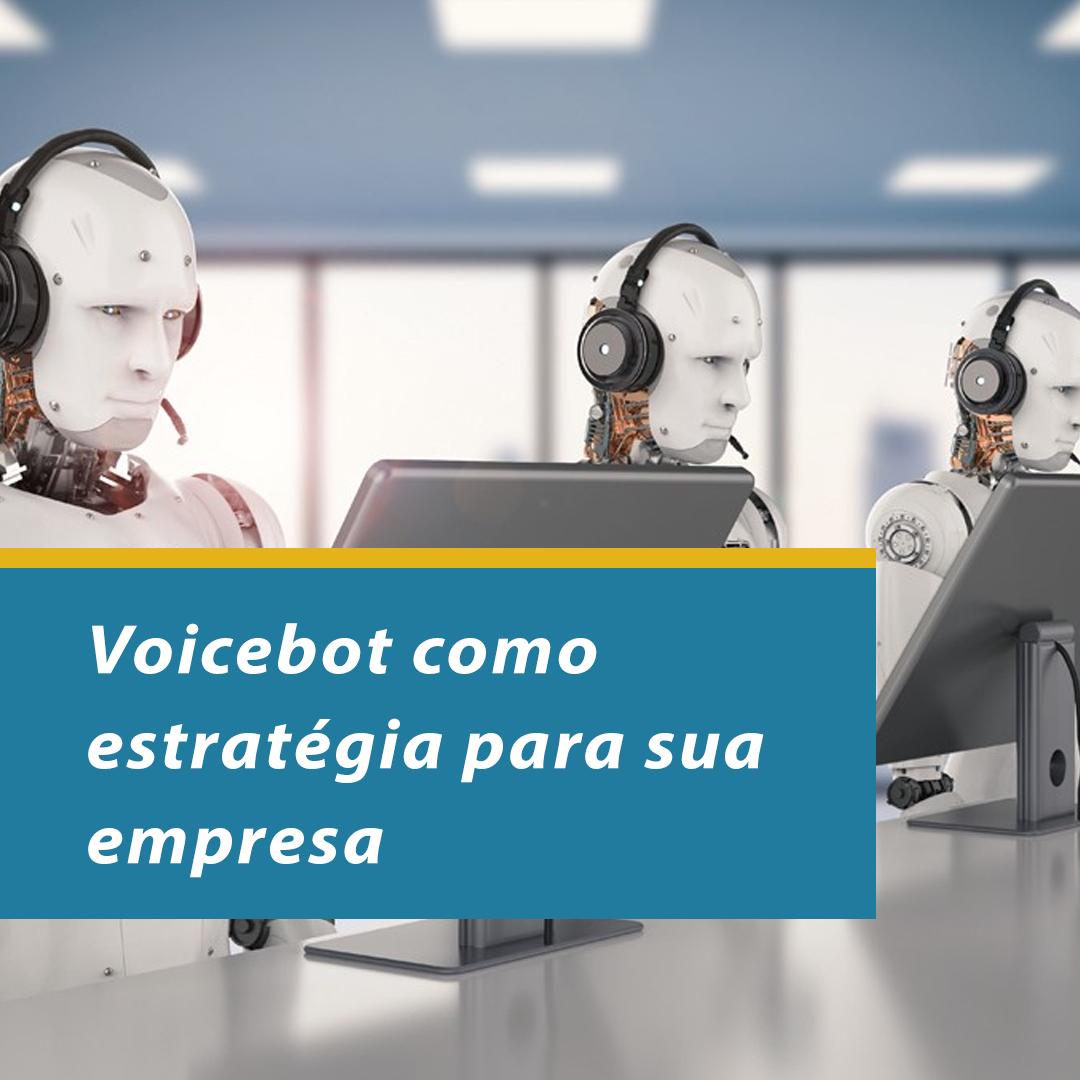 Voicebot como estratégia pode fazer sua empresa crescer