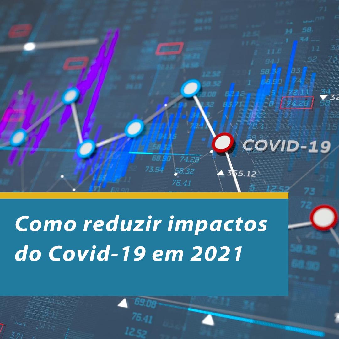 Como reduzir impactos do Covid-19 em 2021