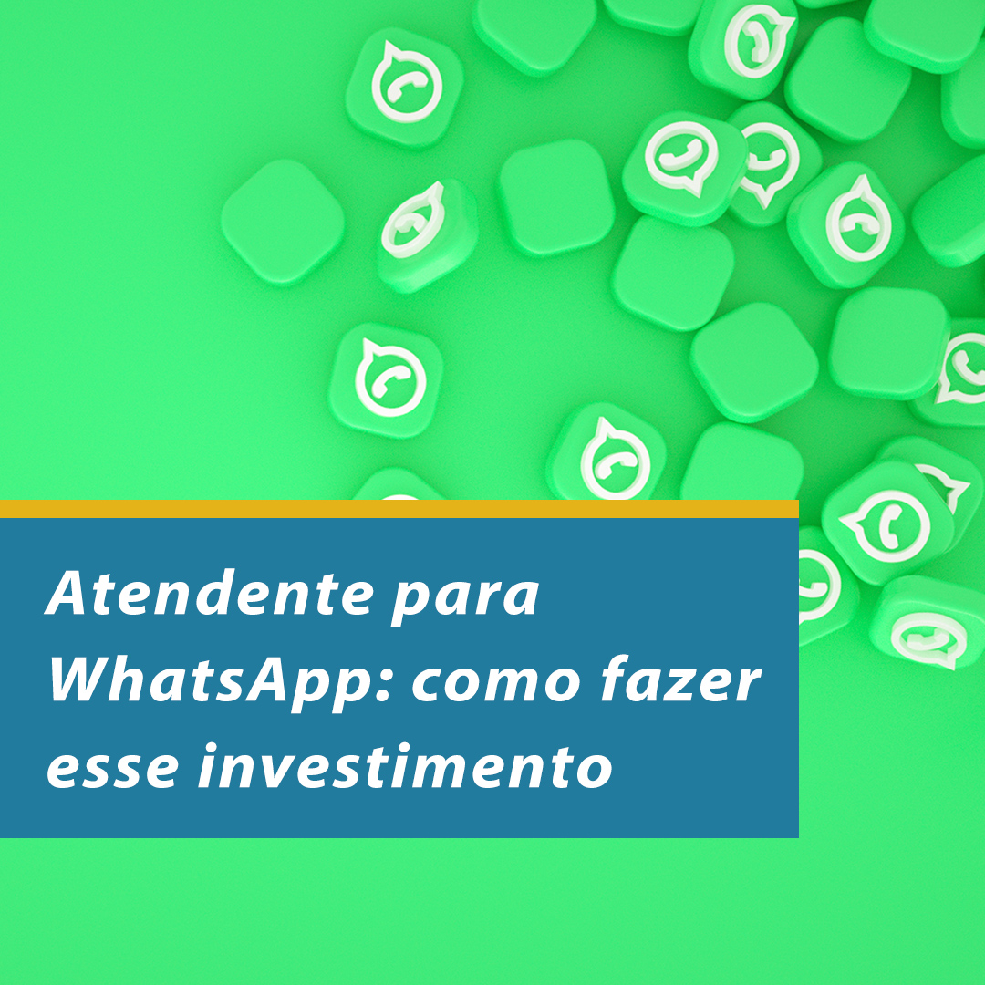 Atendente para WhatsApp: como fazer esse investimento