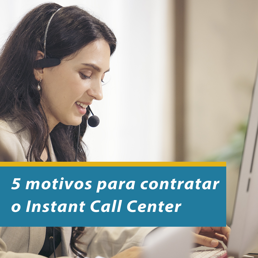 5 motivos para contratar o Instant Call Center