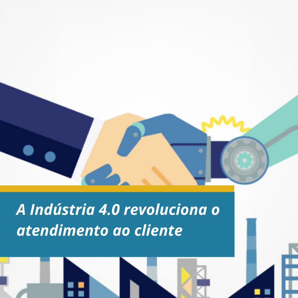 A Indústria 4.0 revoluciona o atendimento ao cliente