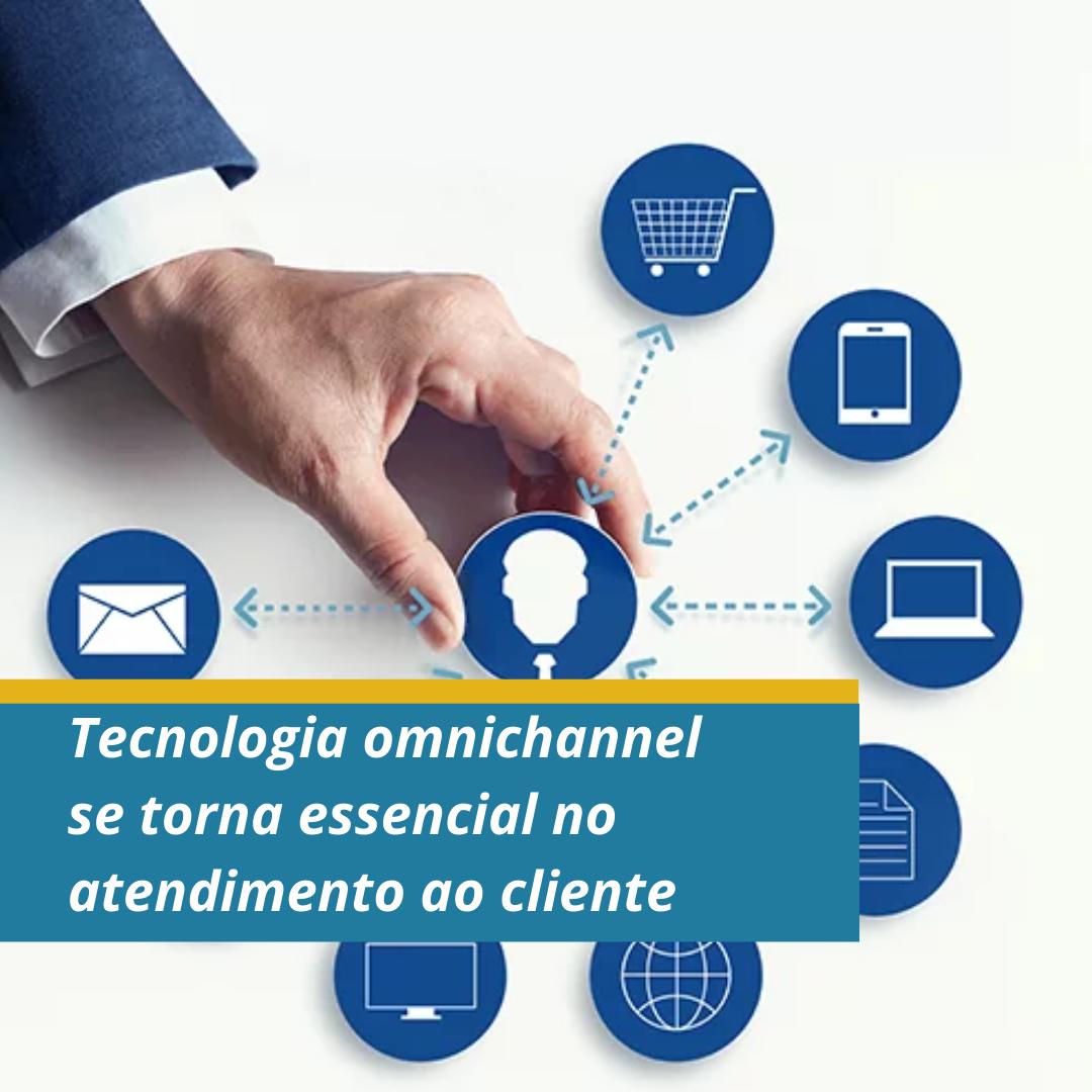 Tecnologia omnichannel se torna essencial no atendimento ao cliente