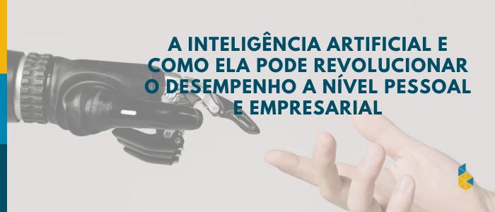 imagem a inteligência artificial e como ela pode revolucionar o desempenho a nível pessoal e empresarial