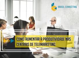 Como aumentar a produtividade nas centrais de telemarketing