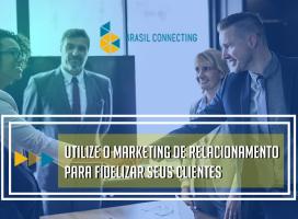 Como utilizar o Marketing de Relacionamento para fidelizar os seus clientes?