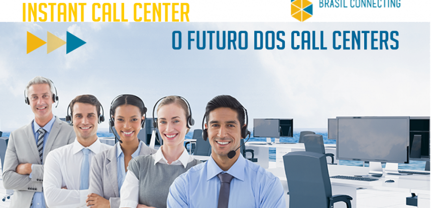 Instant Call Center | O futuro dos call centers