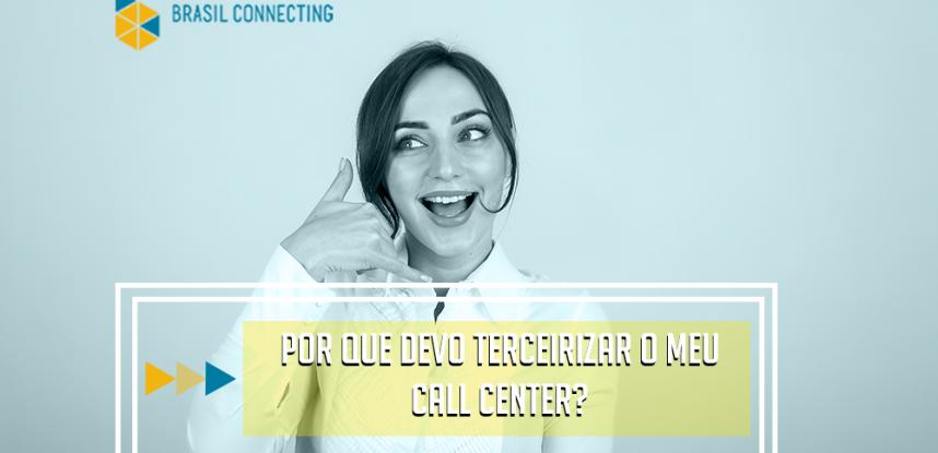 Por que devo investir em um Call Center terceirizado?