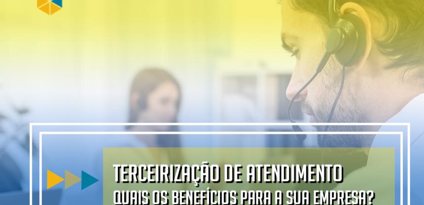 Terceirização de atendimento | Quais os benefícios para a sua empresa?